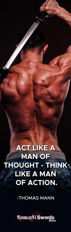 Act like a man of thought - Think like a man of action. - Thomas Mann