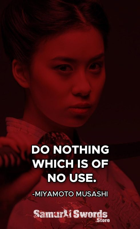 Do nothing which is of no use. - Miyamoto Musashi