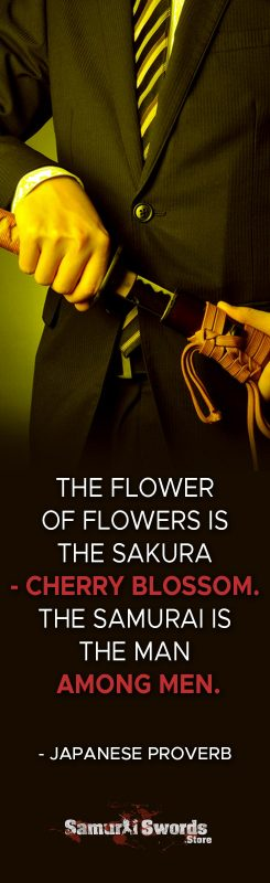 The flower of flowers is the Sakura - Cherry Blossom. The Samurai is the man among men. - Japanese proverb
