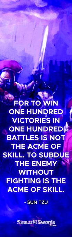For to win one hundred victories in one hundred battles is not the acme of skill. To subdue the enemy without fighting is the acme of skill. - Sun Tzu