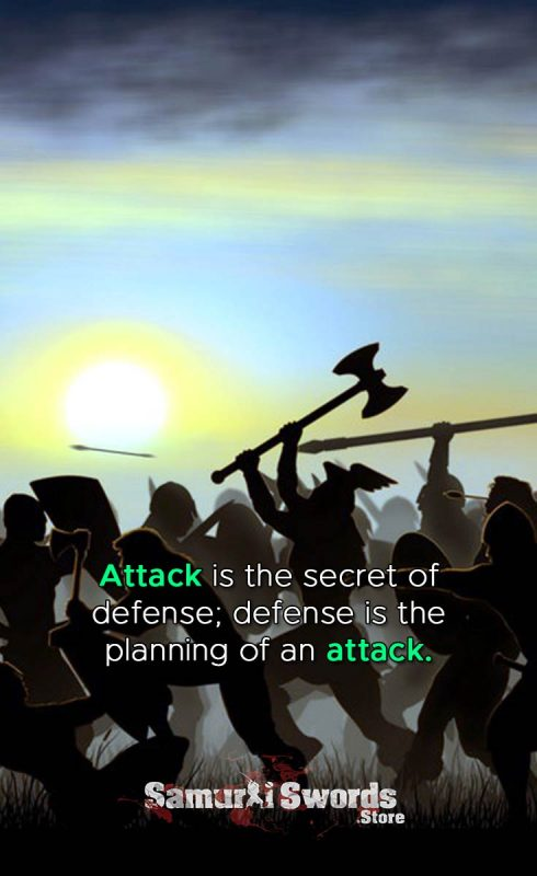 Attack is the secret of defense; defense is the planning of an attack - Sun Tzu