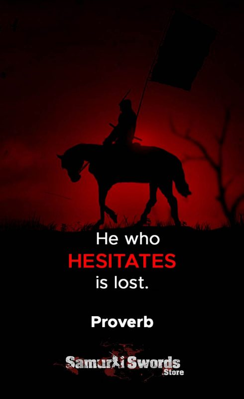 He who hesitates is lost. - Proverb