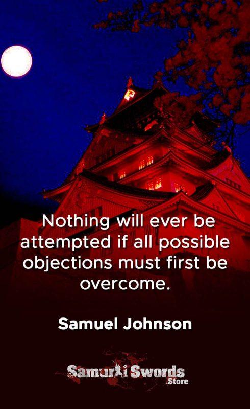 Nothing will ever be attempted if all possible objections must first be overcome. - Samuel Johnson