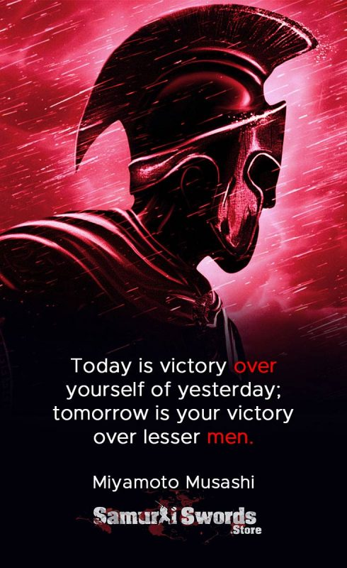 Today is victory over yourself of yesterday; tomorrow is your victory over lesser men. - Miyamoto Musashi