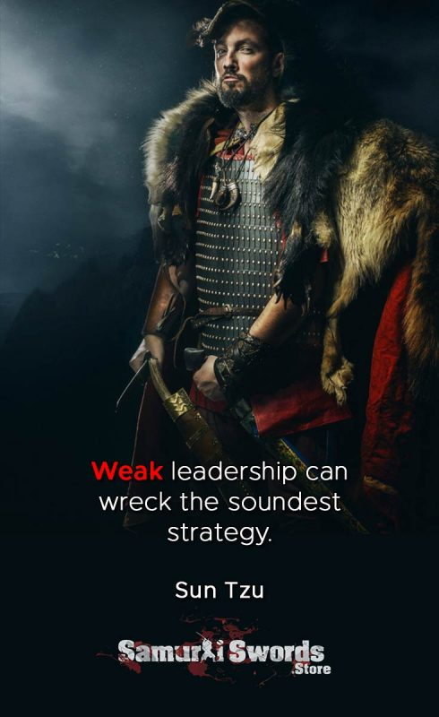 Weak leadership can wreck the soundest strategy - Sun Tzu