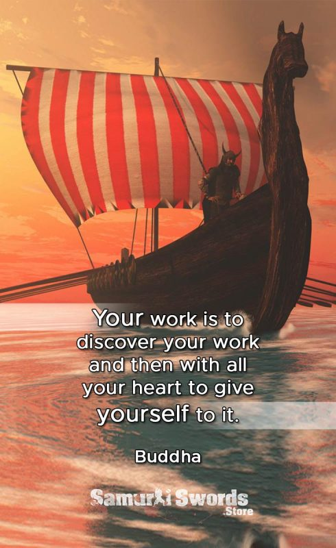 Your work is to discover your work and then with all your heart to give yourself to it. - Buddha