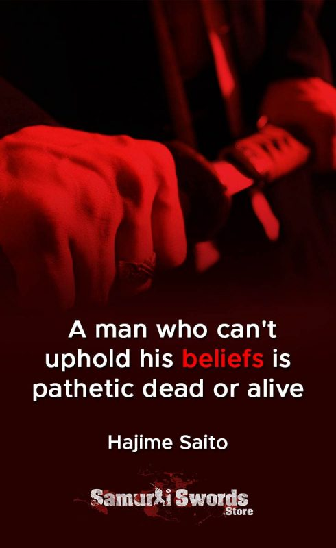 man who can't uphold his beliefs is pathetic dead or alive - Hajima Saito